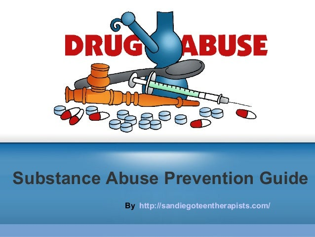 Substance Abuse Prevention Guide By http://sandiegoteentherapists.com/