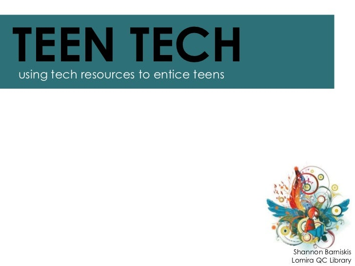 TEEN TECHusing tech resources to entice teens                                        Shannon Barniskis                    ...
