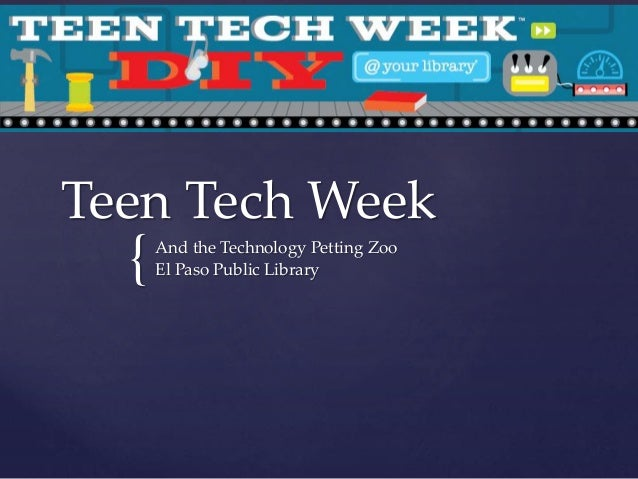 Teen Tech Week  {  And the Technology Petting Zoo El Paso Public Library