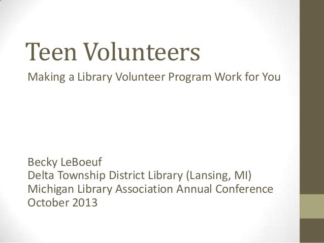 Teen Volunteers Making a Library Volunteer Program Work for You  Becky LeBoeuf Delta Township District Library (Lansing, M...