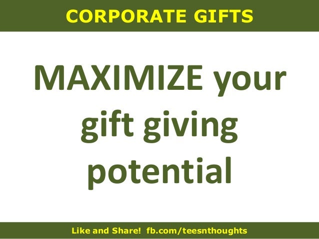 Like and Share! fb.com/teesnthoughts CORPORATE GIFTS MAXIMIZE your gift giving potential