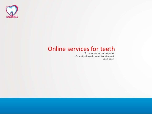 Online services for teethTo remove extreme pain Campaign design by sadra shariatmadari 2012- 2013