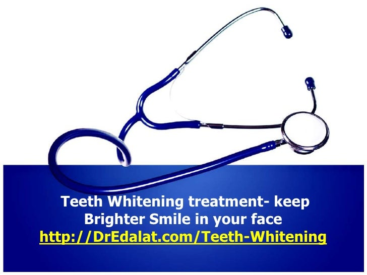 Teeth Whitening treatment- keep      Brighter Smile in your facehttp://DrEdalat.com/Teeth-Whitening