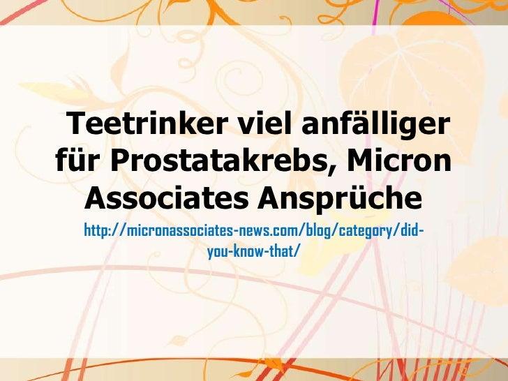 Teetrinker viel anfälliger für Prostatakrebs, Micron Associates Ansprüche