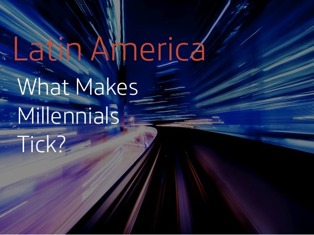 What makes Latin American Millennials Tick?