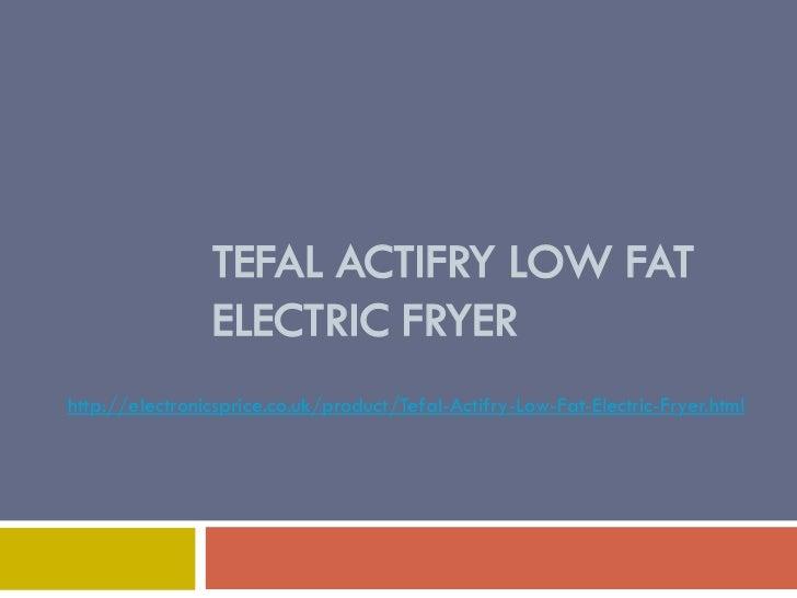 TEFAL ACTIFRY LOW FAT                ELECTRIC FRYERhttp://electronicsprice.co.uk/product/Tefal-Actifry-Low-Fat-Electric-Fr...