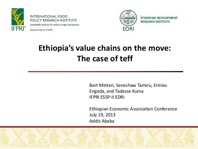 ETHIOPIAN DEVELOPMENT RESEARCH INSTITUTE Ethiopia's value chains on the move: The case of teff Bart Minten, Seneshaw Tamir...