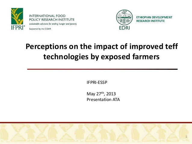ETHIOPIAN DEVELOPMENTRESEARCH INSTITUTEPerceptions on the impact of improved tefftechnologies by exposed farmersIFPRI-ESSP...