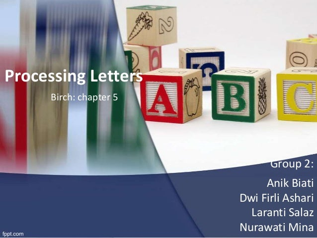 Processing Letters Birch: chapter 5  Group 2: Anik Biati Dwi Firli Ashari Laranti Salaz Nurawati Mina