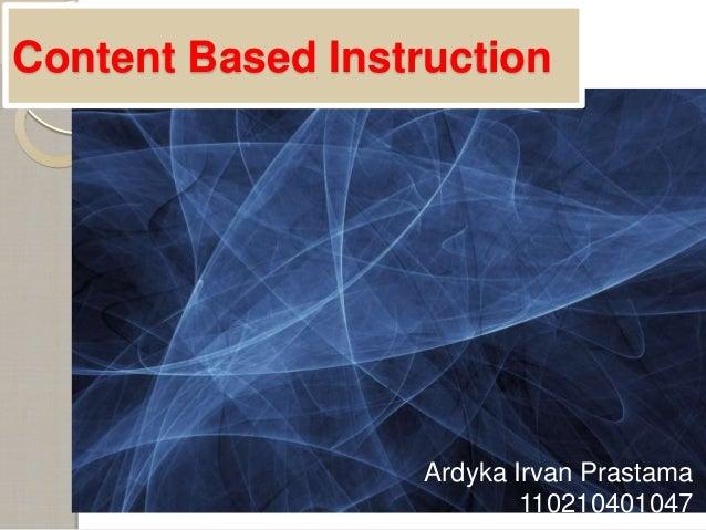 Content Based Instruction  Ardyka Irvan Prastama 110210401047