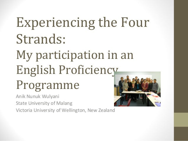 Experiencing the Four Strands: My participation in an English Proficiency Programme Anik Nunuk Wulyani State University of...