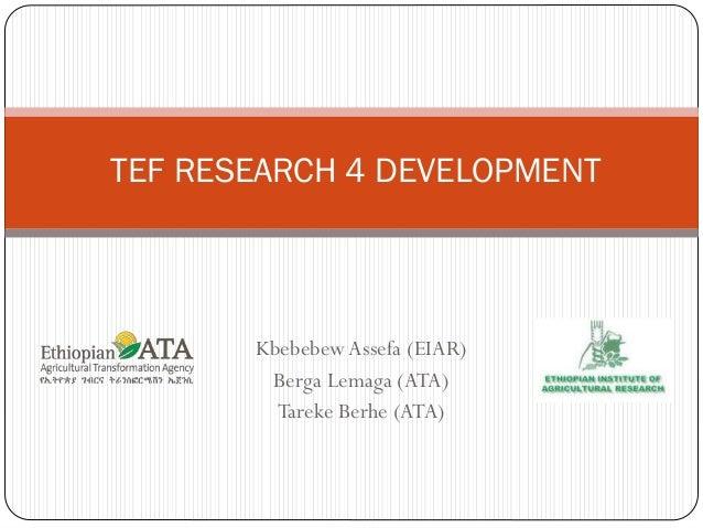 KbebebewAssefa (EIAR) Berga Lemaga (ATA) Tareke Berhe (ATA) TEF RESEARCH 4 DEVELOPMENT