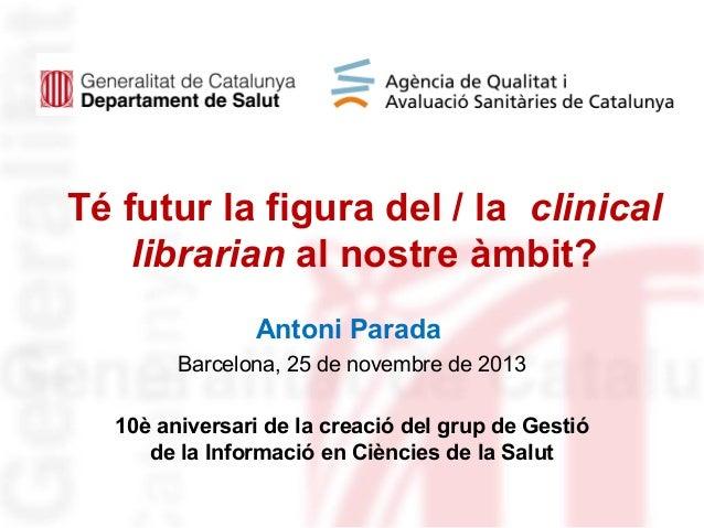 Té futur la figura del clinical librarian al nostre àmbit? (Antoni Parada)