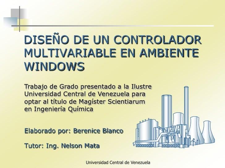 DISEÑO DE UN CONTROLADORMULTIVARIABLE EN AMBIENTEWINDOWSTrabajo de Grado presentado a la IlustreUniversidad Central de Ven...