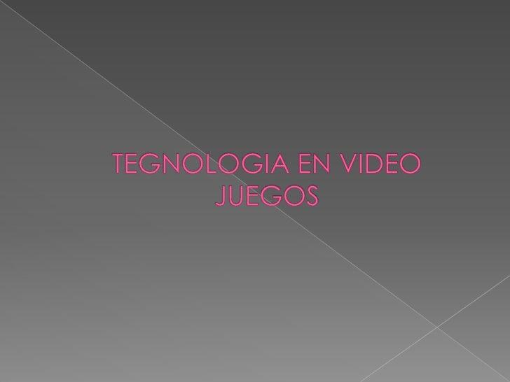 TEGNOLOGIA EN VIDEO JUEGOS<br />