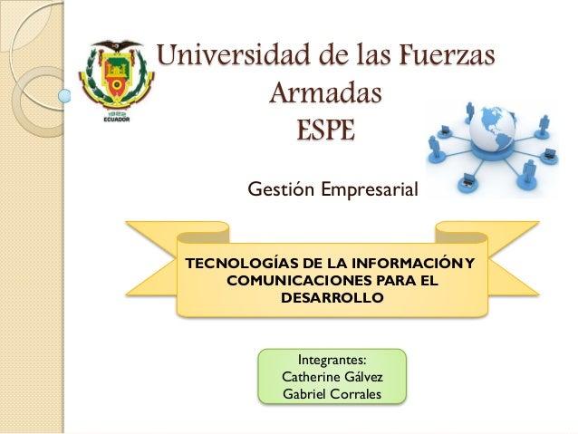 Universidad de las Fuerzas Armadas ESPE Gestión Empresarial TECNOLOGÍAS DE LA INFORMACIÓNY COMUNICACIONES PARA EL DESARROL...