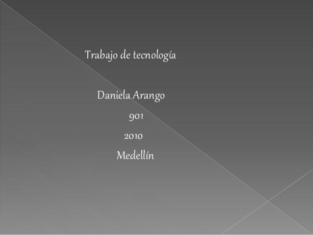 Trabajo de tecnología Daniela Arango 901 2010 Medellín