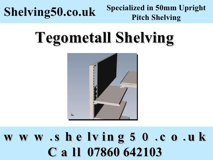 Tegometall Shelving   www.shelving50.co.uk Call  07860 642103   Shelving50.co.uk Specialized in 50mm Upright Pitch Shelving