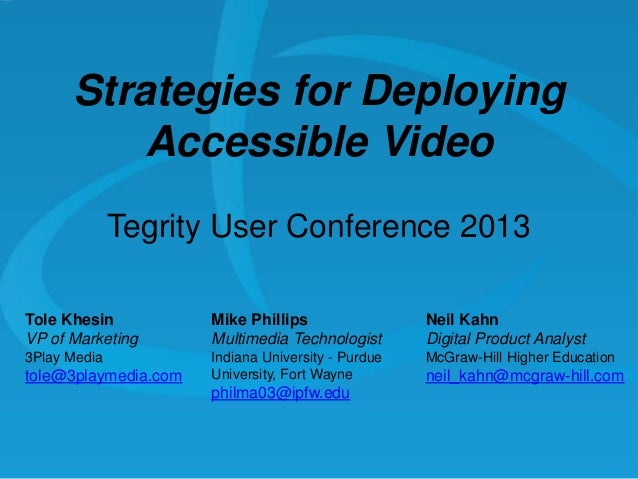 Strategies for Deploying Accessible Video Tegrity User Conference 2013 Tole Khesin VP of Marketing  Mike Phillips Multimed...