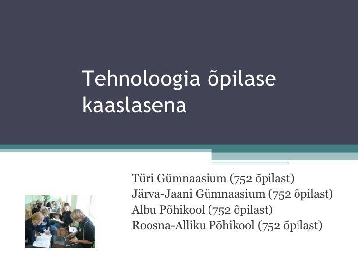 Tehnoloogia õpilase kaaslasena Türi Gümnaasium (752 õpilast) Järva-Jaani Gümnaasium (752 õpilast) Albu Põhikool (752 õpila...