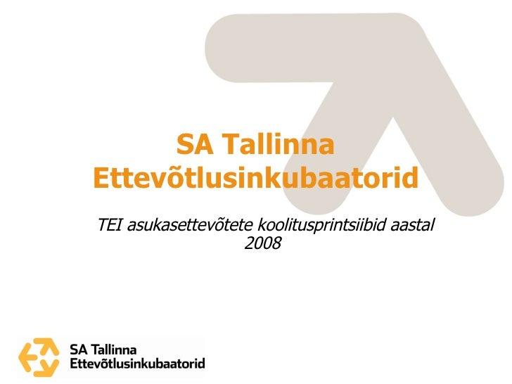 SA  Tallinna Ettev õtlusinkubaatorid TEI asukasettevõtete koolitusprintsiibid aastal 2008