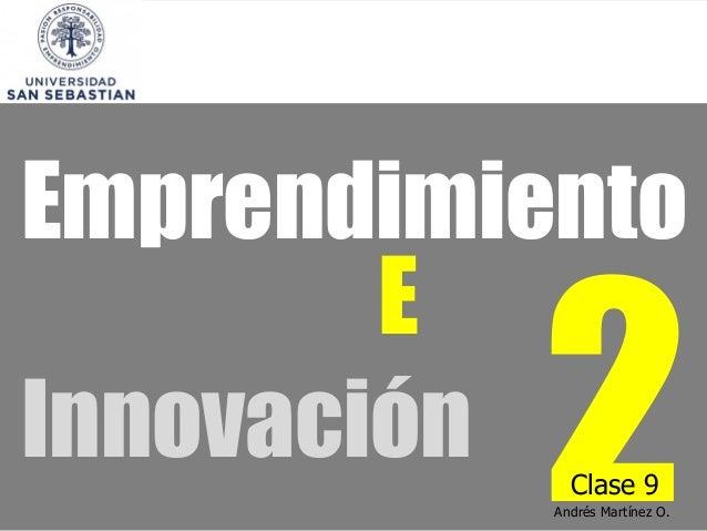 Emprendimiento E Innovación  2 Clase 9  Andrés Martínez O.