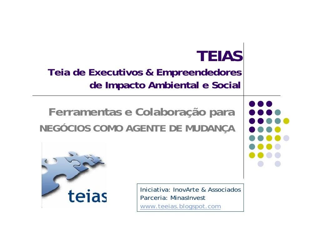 TEIAS  Teia de Executivos & Empreendedores          de Impacto Ambiental e Social   Ferramentas e Colaboração para NEGÓCIO...