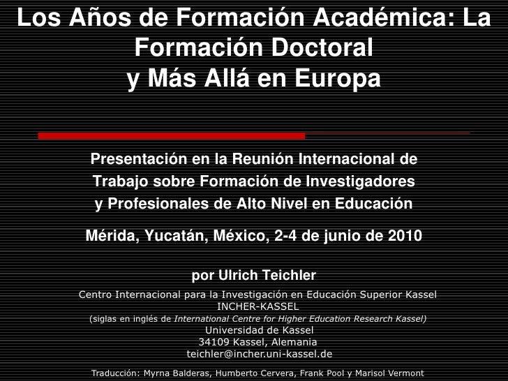 Los Años de Formación Académica: La Formación Doctoral  y Más Allá en Europa<br />Presentación en la ReuniónInternacionald...