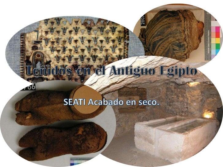 Teñidos en el Antiguo Egipto<br />SEATI Acabado en seco.<br />
