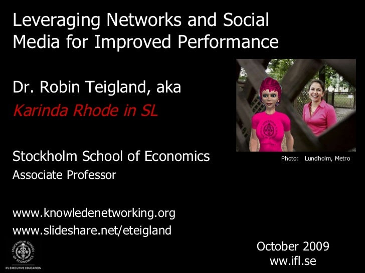 <ul><li>Leveraging Networks and Social Media for Improved Performance </li></ul><ul><li>Dr. Robin Teigland, aka </li></ul>...