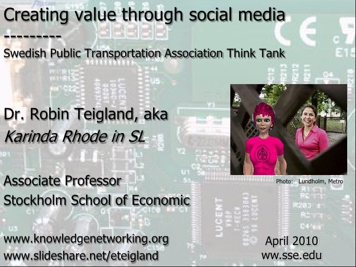 Creating value through social media <br />---------<br />Swedish Public Transportation Association Think Tank<br />Dr. Rob...