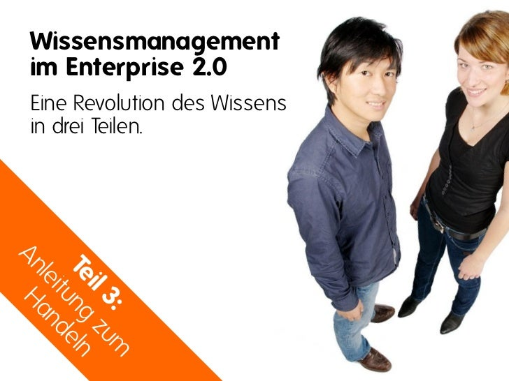 Wissensmanagement im Enterprise 2.0 Eine Revolution des Wissens in drei Teilen.