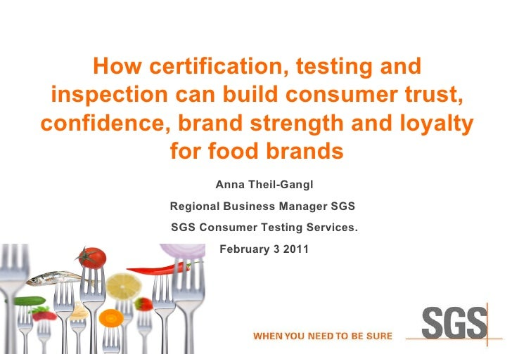 How certification, testing and inspection can build consumer trust, confidence, brand strength and loyalty for food brands...
