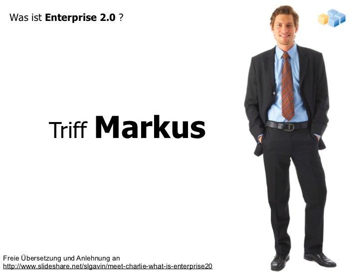Was ist Enterprise 2.0 ?                                  Markus               Triff     Freie Übersetzung und Anlehnung a...