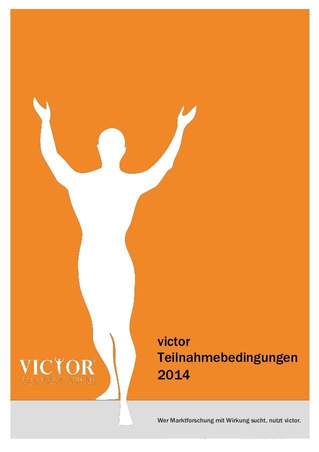 GÜLTIG VON 30.06.2013 – 31.05.2014 TEILNAHMEBEDINGUNGENVICTOR 20141Wer Marktforschung mit Wirkung sucht, nutzt victor.vict...