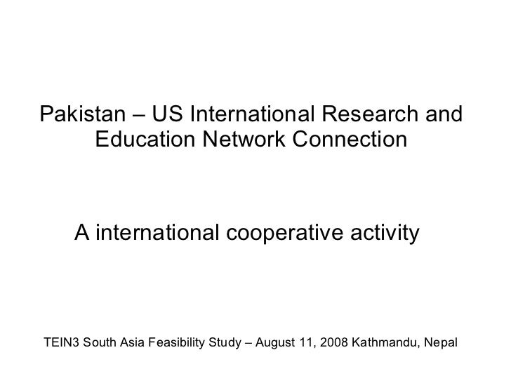 Pakistan – US International Research and Education Network Connection A international cooperative activity E TEIN3 South A...