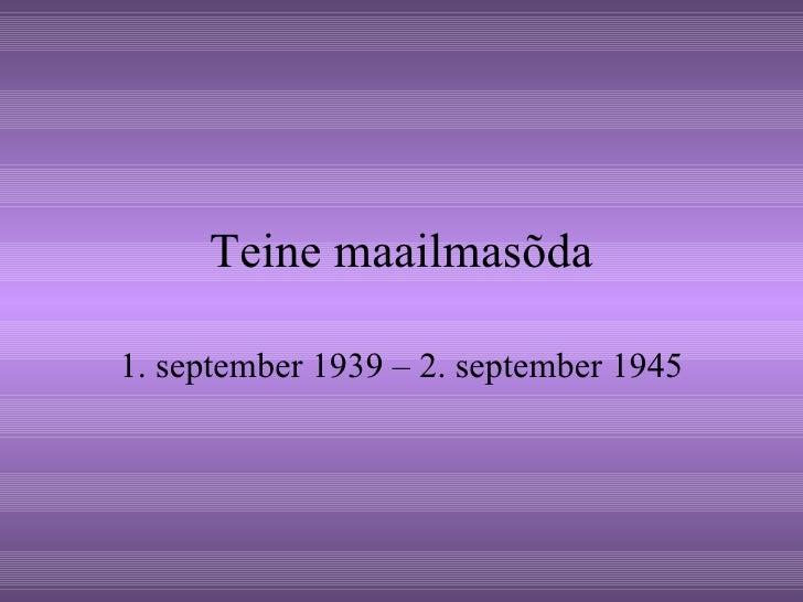 Teine maailmasõda 1. september 1939 – 2. september 1945