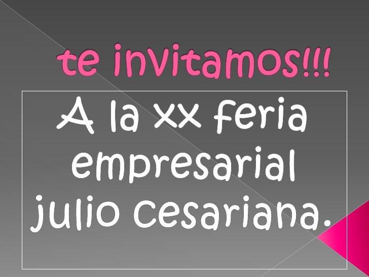 te invitamos!!!<br />A la xx feria  empresarial  julio cesariana.<br />