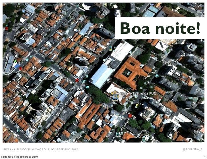 Boa noite!       SEMANA DE COMUNIC AÇÃO PUC SETEMBRO 2010          @TEIXEIRA_F       .  sexta-feira, 8 de outubro de 2010 ...