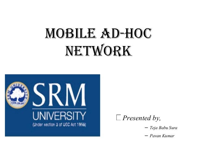 Mobile Ad-Hoc Network  Presented by, – Teja Babu Sura – Pavan Kumar