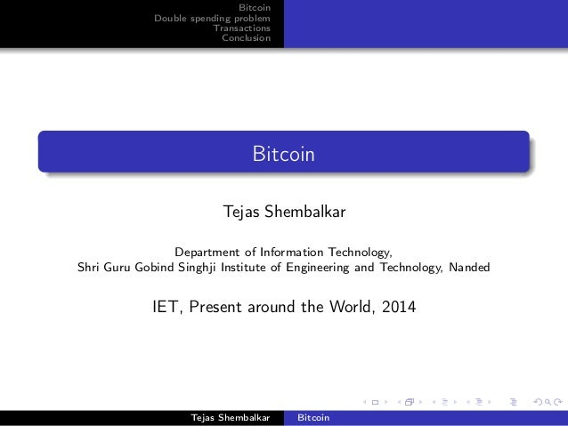 Bitcoin Double spending problem Transactions Conclusion Bitcoin Tejas Shembalkar Department of Information Technology, Shr...