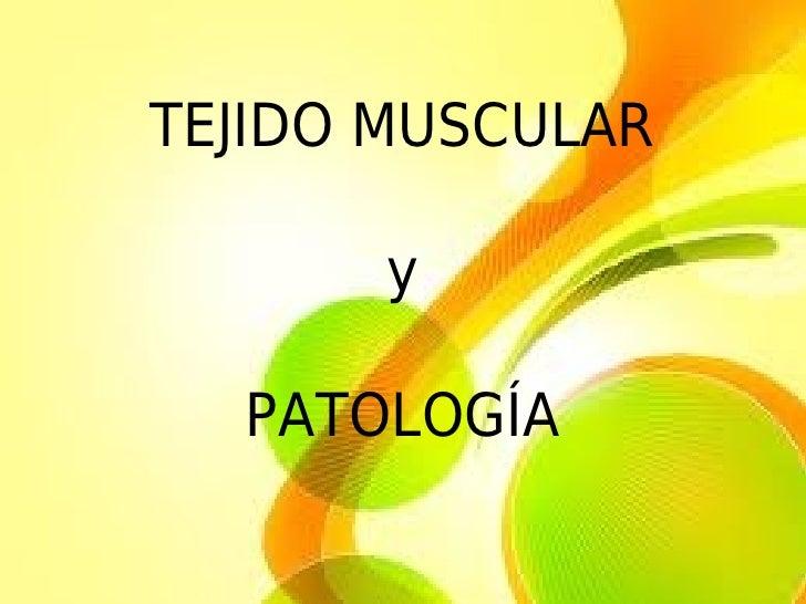 TEJIDO MUSCULAR       y  PATOLOGÍA