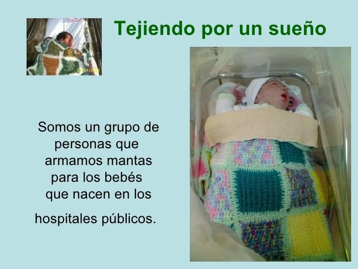 Tejiendo por un sueño Somos un grupo de personas que  armamos mantas para los bebés  que nacen en los hospitales públicos.