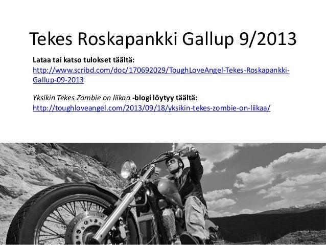 Tekes Roskapankki Gallup 9/2013 http://www.scribd.com/doc/170692029/ToughLoveAngel-Tekes-Roskapankki- Gallup-09-2013 Lataa...