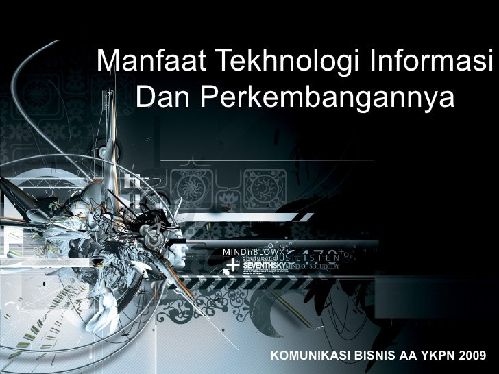 Manfaat Tekhnologi Informasi Dan Perkembangannya KOMUNIKASI BISNIS AA YKPN 2009
