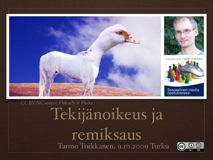 CC BY-NC source: OskarN @ Flickr                Tekijänoikeus ja                remiksaus                 Tarmo Toikkanen,...