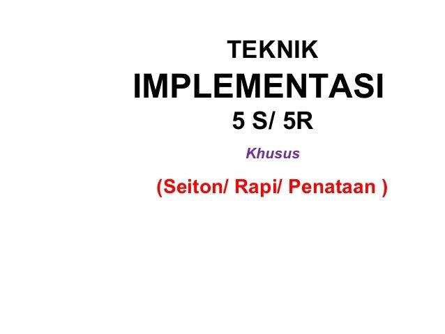 TEKNIKIMPLEMENTASI5 S/ 5RKhusus(Seiton/ Rapi/ Penataan )