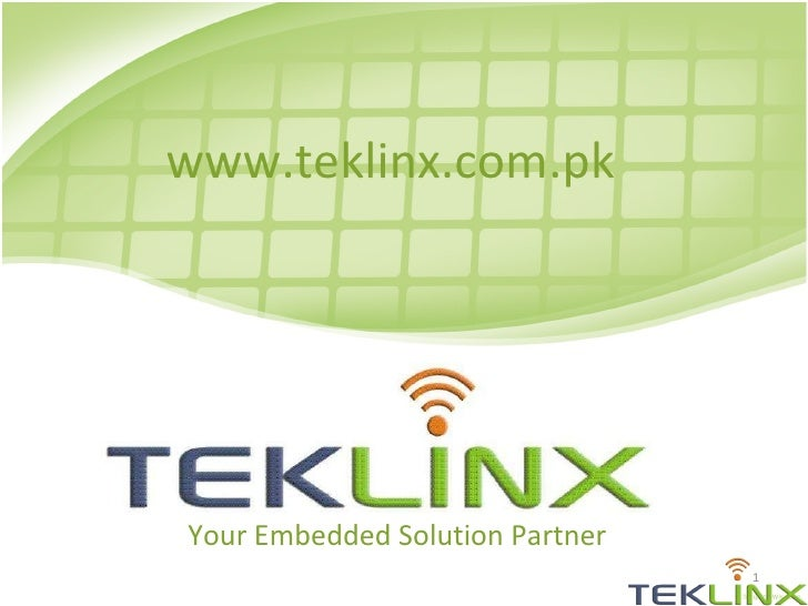www.teklinx.com.pk Your Embedded Solution Partner