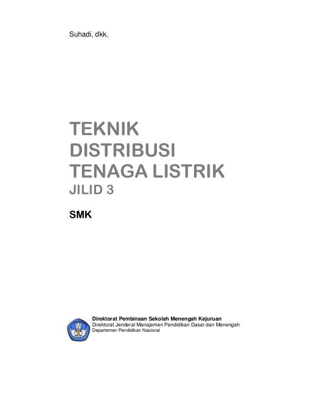 Suhadi, dkk.  TEKNIK DISTRIBUSI TENAGA LISTRIK JILID 3 SMK  Direktorat Pembinaan Sekolah Menengah Kejuruan Direktorat Jend...