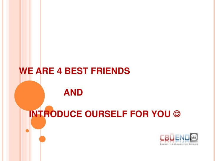 WE ARE 4 BEST FRIENDS        AND INTRODUCE OURSELF FOR YOU 